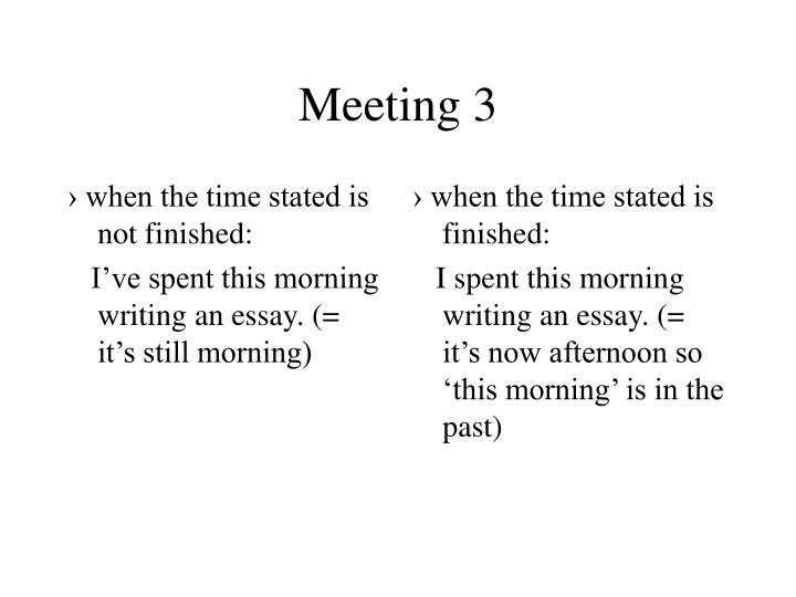 › when the time stated is not finished: