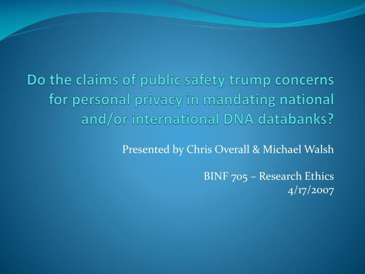 Do the claims of public safety trump concerns for personal privacy in mandating national and/or inte...