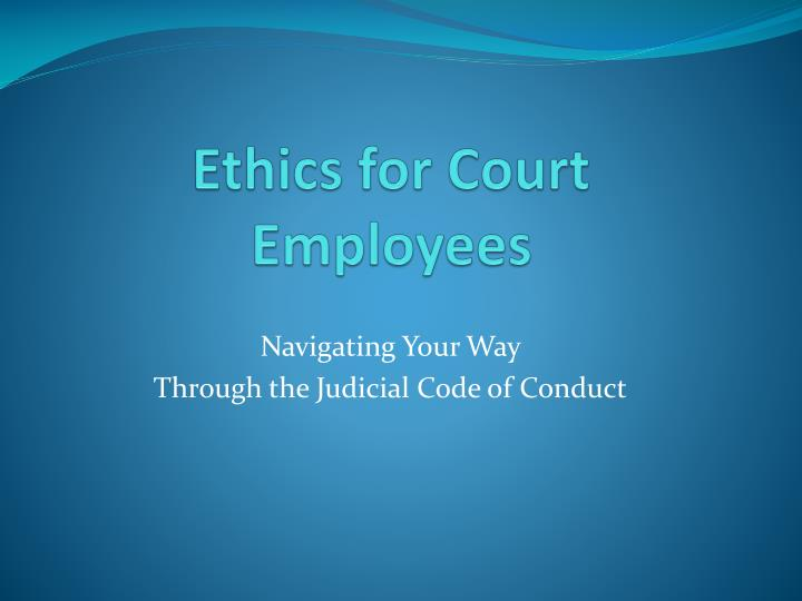 ethics for court employees n.