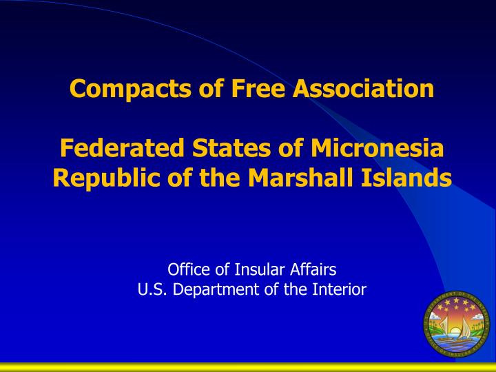 Compacts of free association federated states of micronesia republic of the marshall islands