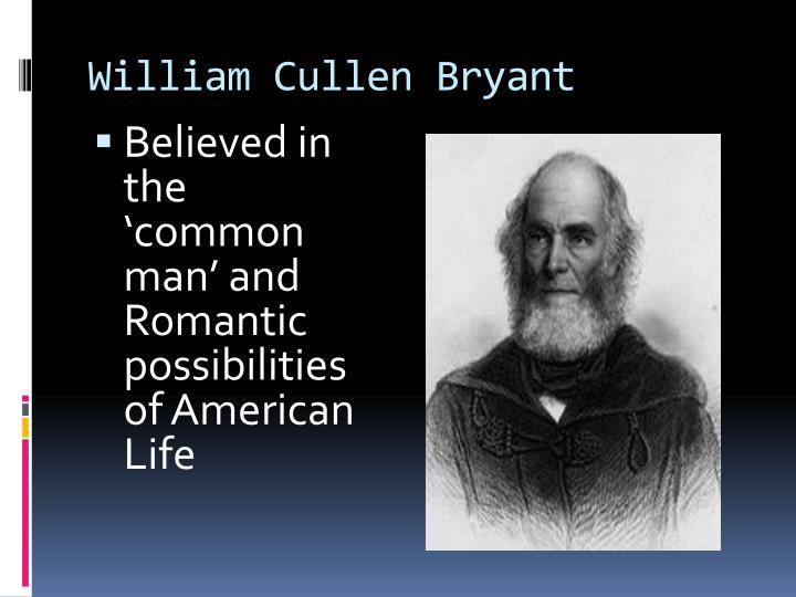 a biography of the life and times of william cullen bryant William cullen bryant (november 3, 1794 – june 12, 1878) was an american romantic poet, journalist, and long-time editor of the new york evening post bryant developed an interest in poetry early in life.