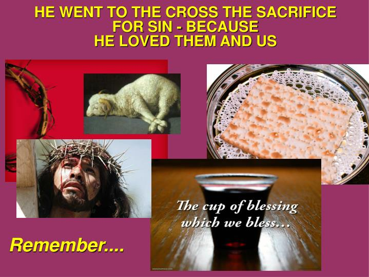 HE WENT TO THE CROSS THE SACRIFICE FOR SIN - BECAUSE