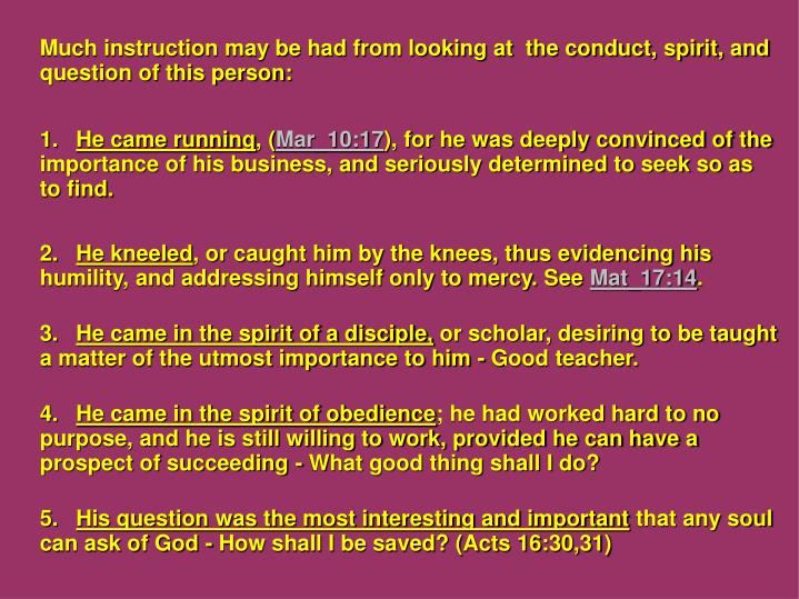 Much instruction may be had from looking at  the conduct, spirit, and question of this person: