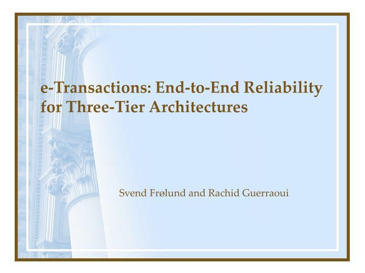 e transactions end to end reliability for three tier architectures n.