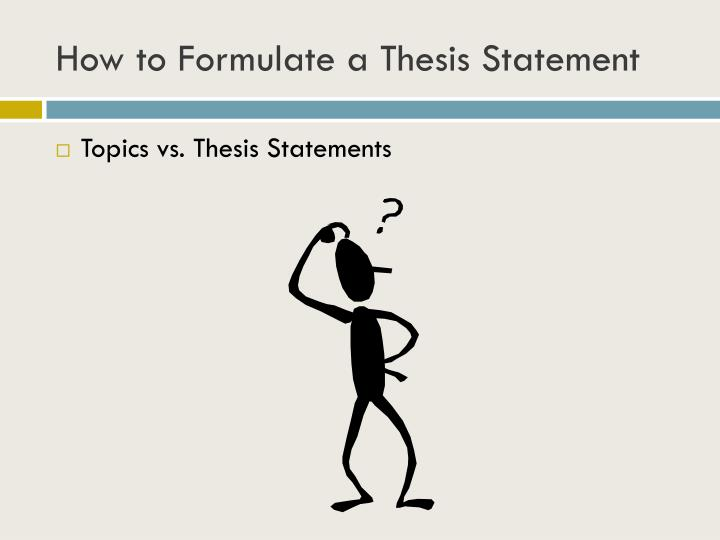 formulate your thesis statement Thesis statement is a necessary  that's why you need to formulate the one main statement  don't expect that everyone will agree with your thesis.
