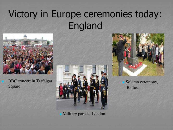 Victory in Europe ceremonies today: England