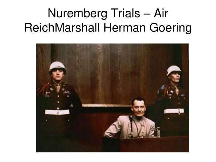 Nuremberg Trials – Air ReichMarshall Herman Goering