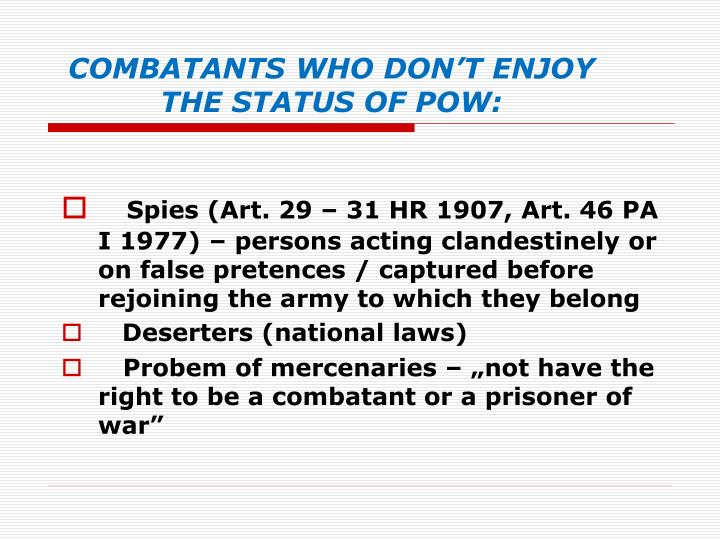 COMBATANTS WHO DON'T ENJOY THE STATUS OF POW: