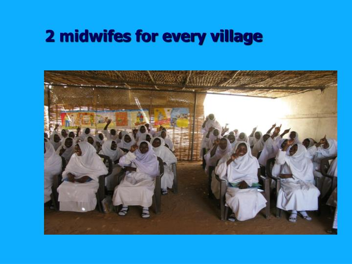 2 midwifes for every village