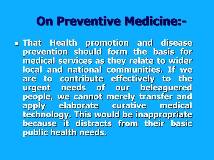On Preventive Medicine:-
