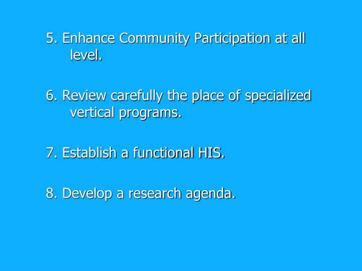 5. Enhance Community Participation at all level.