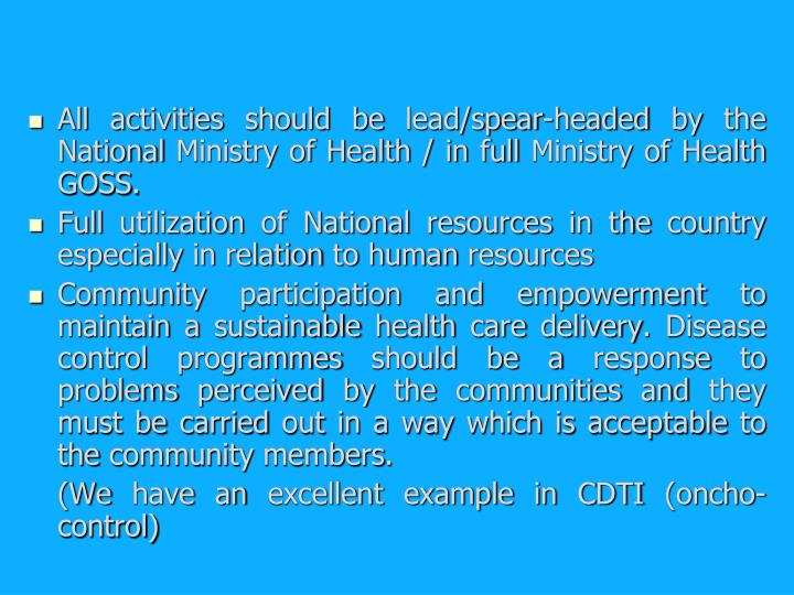 All activities should be lead/spear-headed by the National Ministry of Health / in full Ministry of Health GOSS.