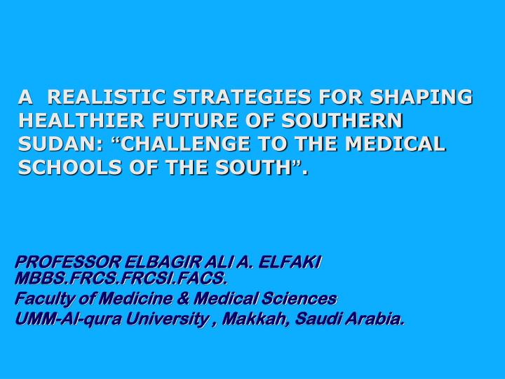 A  REALISTIC STRATEGIES FOR SHAPING HEALTHIER FUTURE OF SOUTHERN SUDAN: