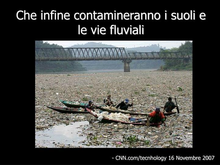 Che infine contamineranno i suoli e le vie fluviali