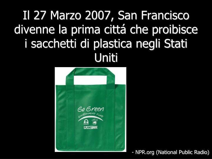 Il 27 Marzo 2007, San Francisco divenne la prima cittá che proibisce i sacchetti di plastica negli Stati Uniti