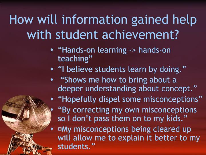How will information gained help with student achievement?