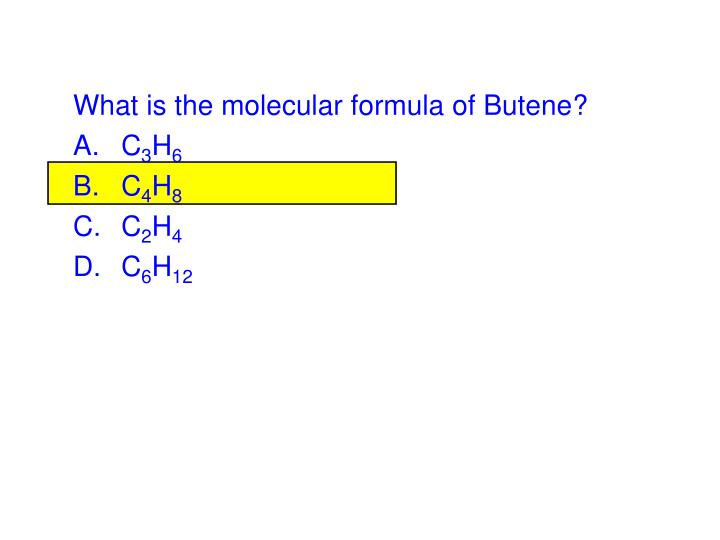 What is the molecular formula of Butene?