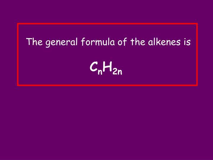 The general formula of the alkenes is