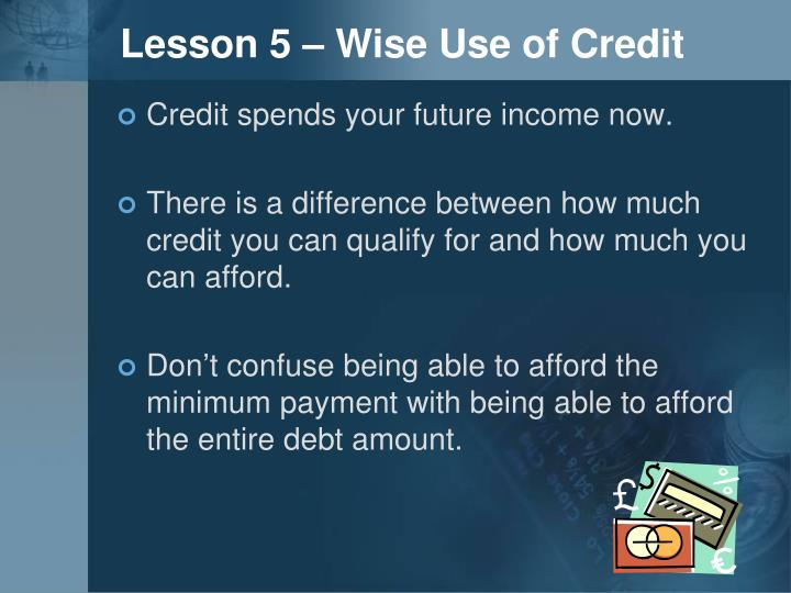 Lesson 5 – Wise Use of Credit