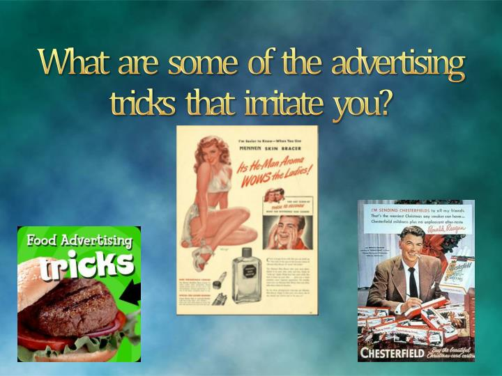 What   are   some   of   the   advertising   tricks   that   irritate   you?