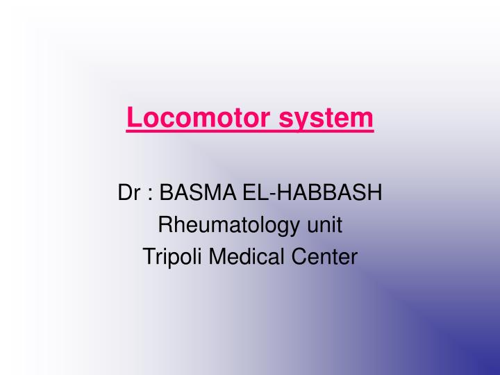 locomotor system dr basma el habbash rheumatology unit tripoli medical center n.