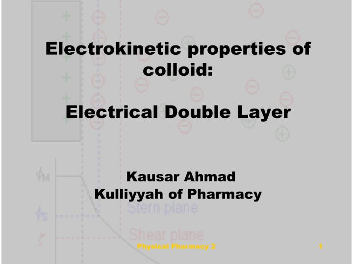 electrokinetic properties of colloid electrical double layer kausar ahmad kulliyyah of pharmacy n.