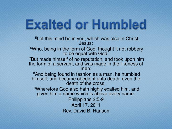 exalted or humbled n.