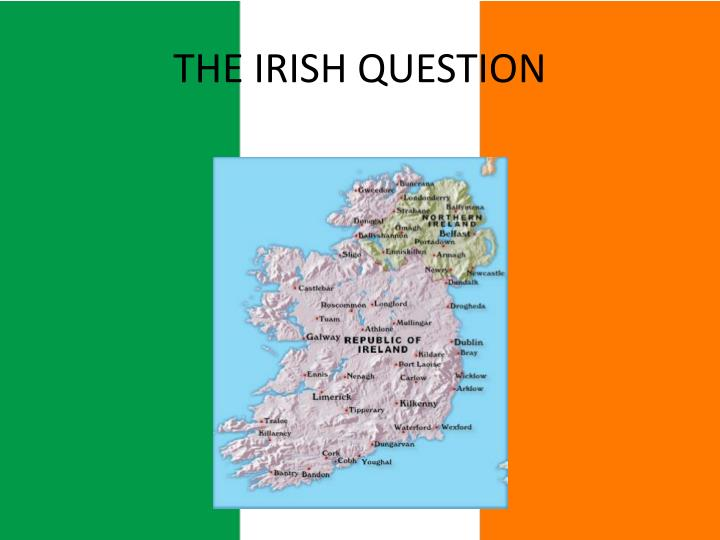 the irish question Otherwise, the attitude of most irish people seemed one of benign indifference tinged with some embarrassment at an inability to answer.