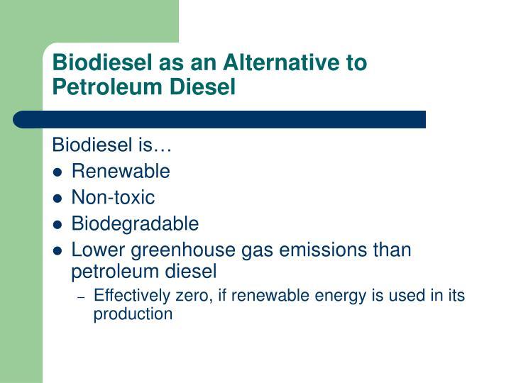 Biodiesel as an alternative to petroleum diesel