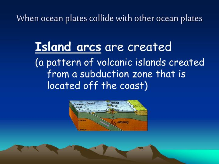When ocean plates collide with other ocean plates