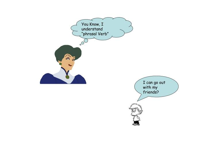 """You Know, I understand  """"phrasal Verb"""""""