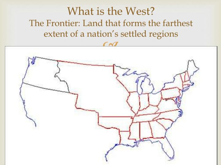 What is the west the frontier land that forms the farthest extent of a nation s settled regions