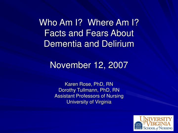 PPT - Who Am I? Where Am I? Facts and Fears About Dementia