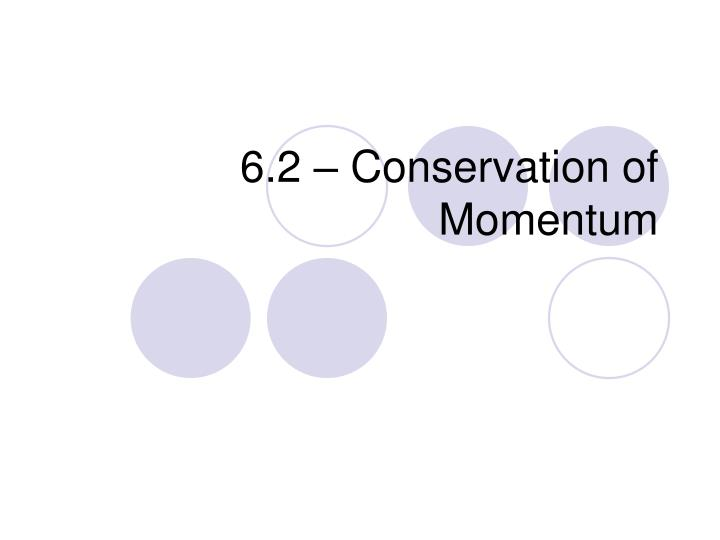 6.2 – Conservation of Momentum