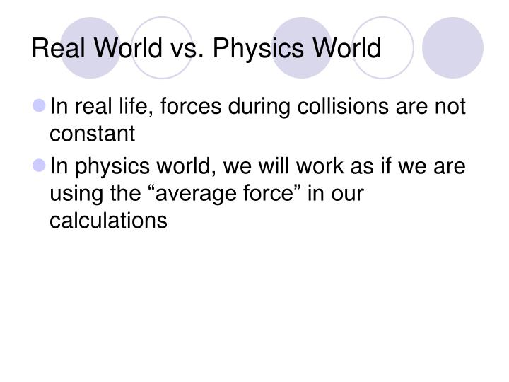 Real World vs. Physics World