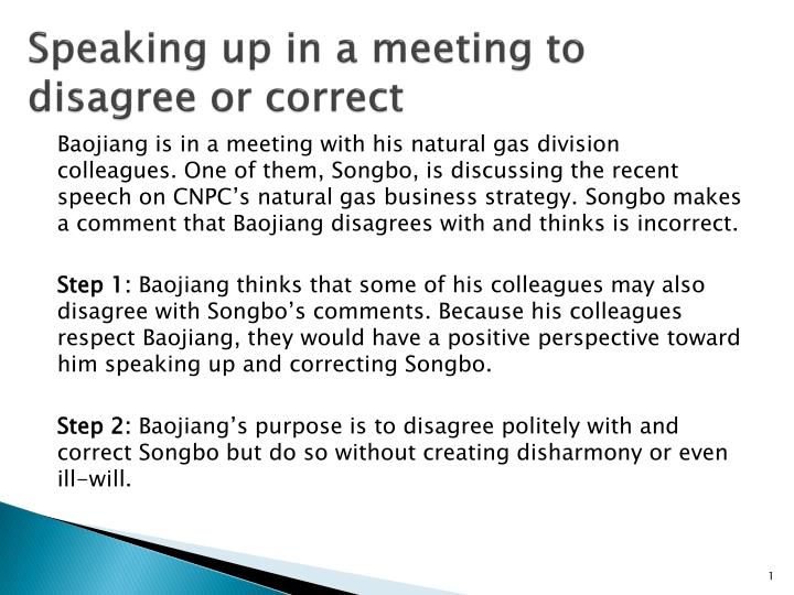 S peaking up in a meeting to disagree or correct