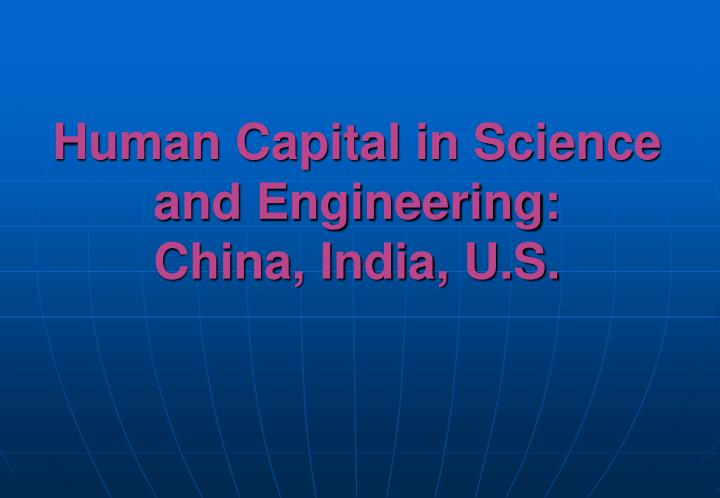 Human Capital in Science and Engineering: