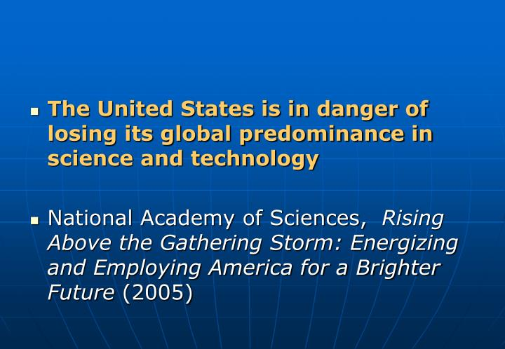 The United States is in danger of losing its global predominance in science and technology