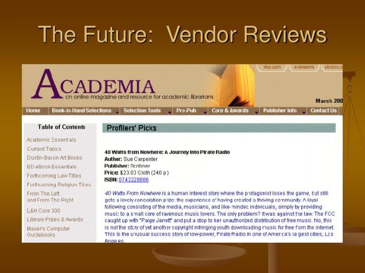 The Future:  Vendor Reviews