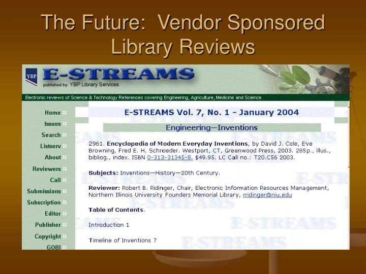 The Future:  Vendor Sponsored Library Reviews
