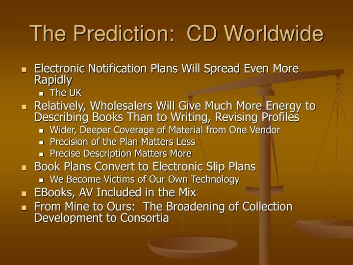 The Prediction:  CD Worldwide