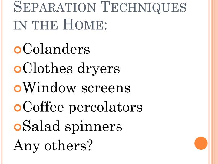 Separation Techniques in the Home: