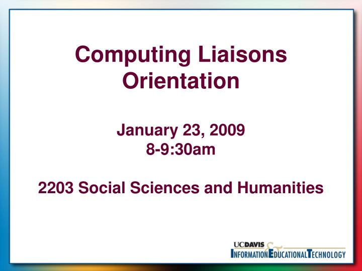 Computing liaisons orientation january 23 2009 8 9 30am 2203 social sciences and humanities