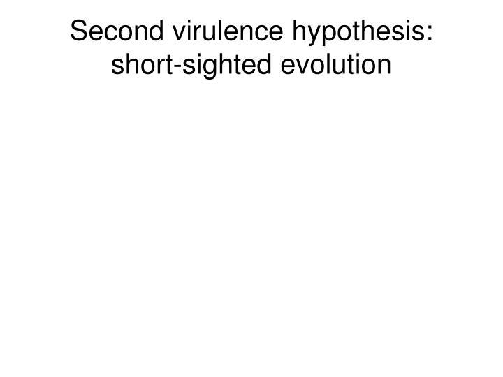 Second virulence hypothesis:  short-sighted evolution