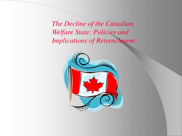 The Decline of the Canadian Welfare State: Policies and Implications of Retrenchment