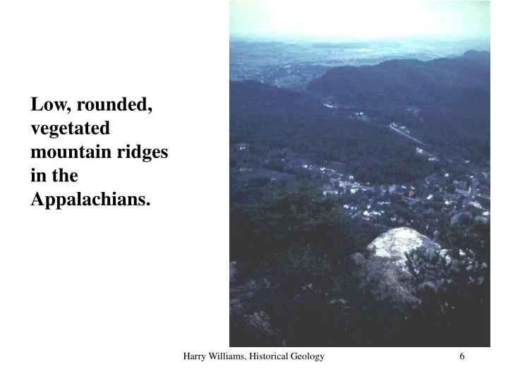 Low, rounded, vegetated mountain ridges in the Appalachians.