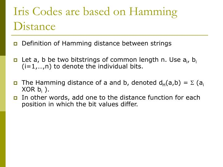 Iris Codes are based on Hamming Distance