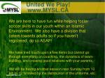 united we play www mysl ca19