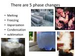 there are 5 phase changes