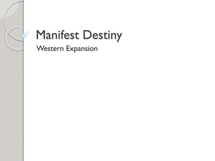 """manifest destiny western expansion Rooted in the idea of manifest destiny, the united states militantly expanded westward across the continent in the 19th century americans saw their nation's mission as one of bringing education, modern technology, and civilization to the west and driving away the """"uncivilized"""" american indians."""